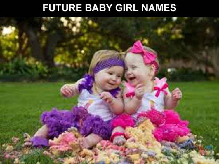 FUTURE BABY GIRL NAMES