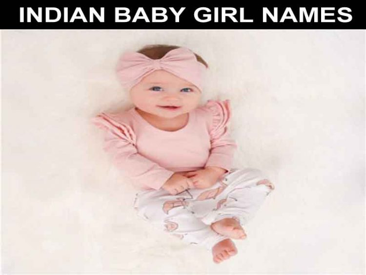 LIST OF INDIAN BABY GIRL NAMES 2018 AND 2019 LATEST