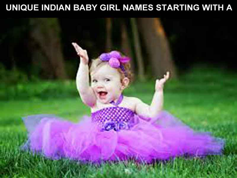 UNIQUE INDIAN BABY GIRL NAMES STARTING WITH A